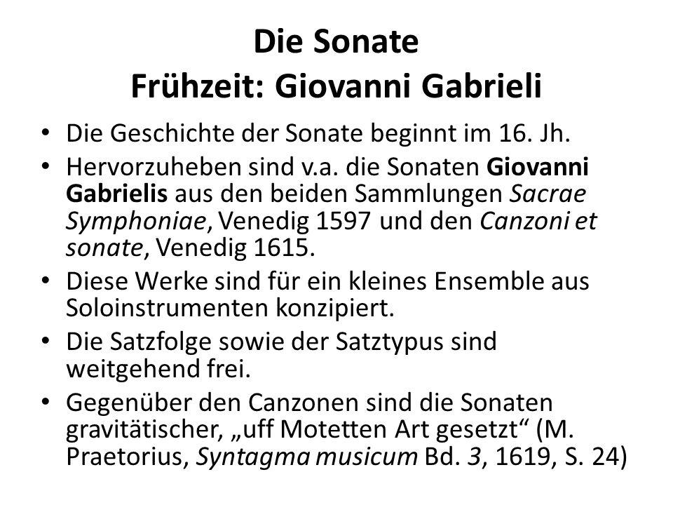 Die Sonate Frühzeit: Giovanni Gabrieli Die Geschichte der Sonate beginnt im 16. Jh. Hervorzuheben sind v.a. die Sonaten Giovanni Gabrielis aus den bei