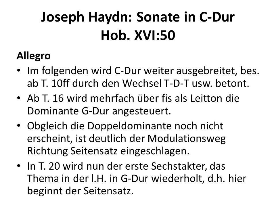 Joseph Haydn: Sonate in C-Dur Hob. XVI:50 Allegro Im folgenden wird C-Dur weiter ausgebreitet, bes. ab T. 10ff durch den Wechsel T-D-T usw. betont. Ab