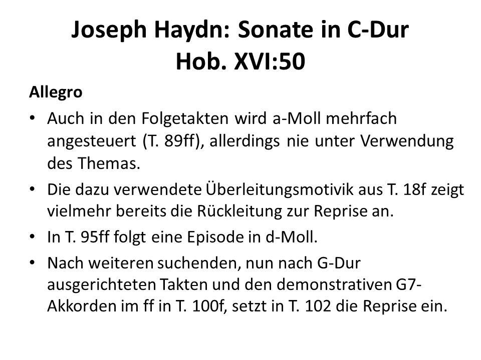 Joseph Haydn: Sonate in C-Dur Hob. XVI:50 Allegro Auch in den Folgetakten wird a-Moll mehrfach angesteuert (T. 89ff), allerdings nie unter Verwendung