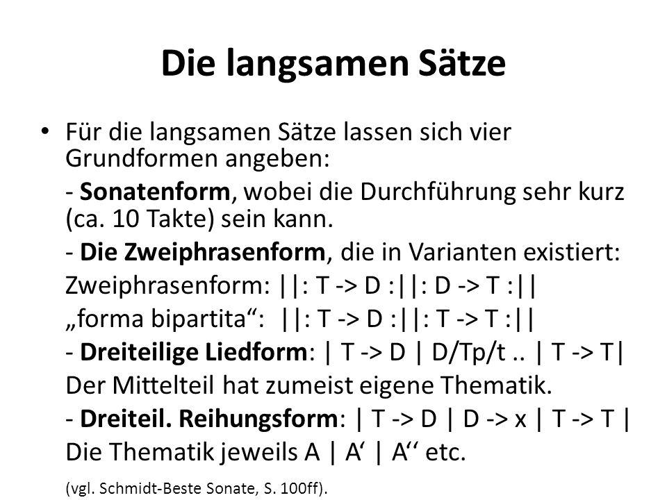 Die langsamen Sätze Für die langsamen Sätze lassen sich vier Grundformen angeben: - Sonatenform, wobei die Durchführung sehr kurz (ca. 10 Takte) sein