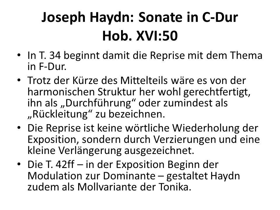 Joseph Haydn: Sonate in C-Dur Hob. XVI:50 In T. 34 beginnt damit die Reprise mit dem Thema in F-Dur. Trotz der Kürze des Mittelteils wäre es von der h