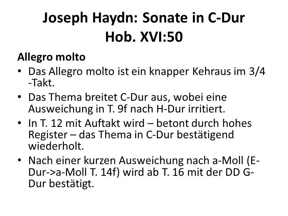 Joseph Haydn: Sonate in C-Dur Hob. XVI:50 Allegro molto Das Allegro molto ist ein knapper Kehraus im 3/4 -Takt. Das Thema breitet C-Dur aus, wobei ein