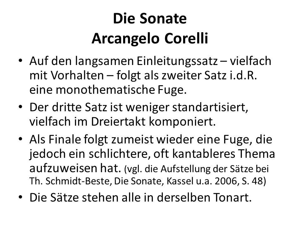 Die Sonate Arcangelo Corelli Auf den langsamen Einleitungssatz – vielfach mit Vorhalten – folgt als zweiter Satz i.d.R. eine monothematische Fuge. Der
