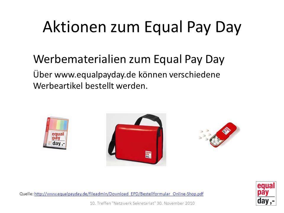 Aktionen zum Equal Pay Day Werbematerialien zum Equal Pay Day Über www.equalpayday.de können verschiedene Werbeartikel bestellt werden. Quelle: http:/