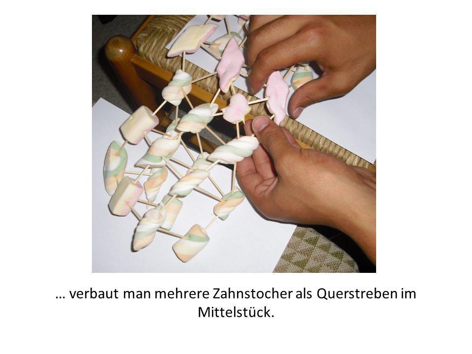 … verbaut man mehrere Zahnstocher als Querstreben im Mittelstück.