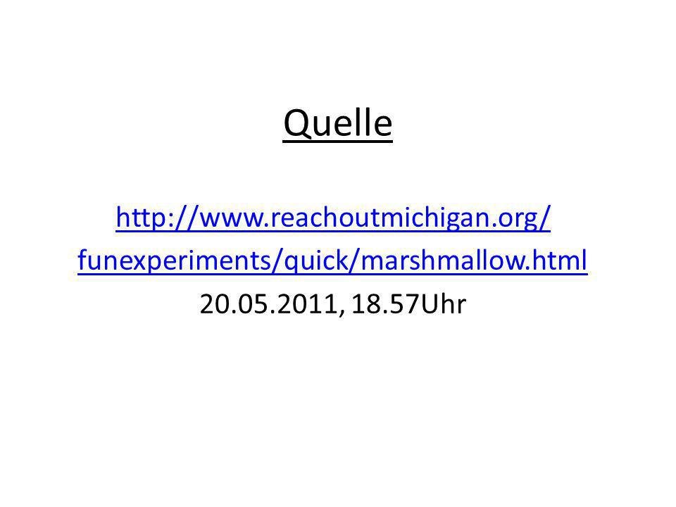 Quelle http://www.reachoutmichigan.org/ funexperiments/quick/marshmallow.html 20.05.2011, 18.57Uhr