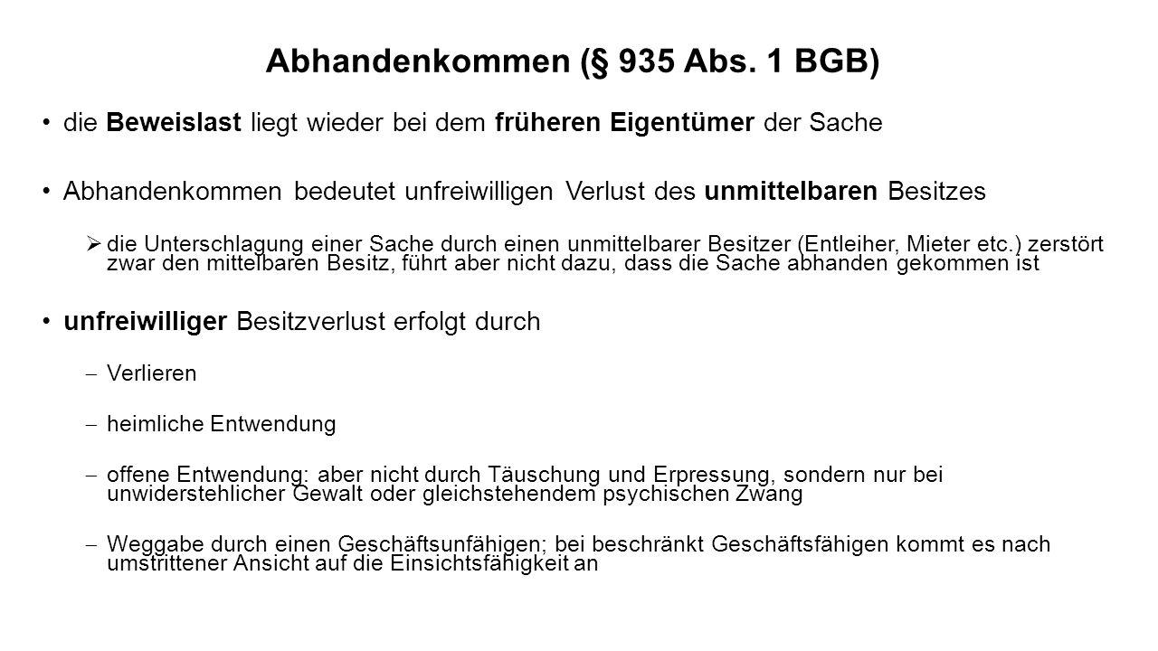 Abhandenkommen (§ 935 Abs. 1 BGB) die Beweislast liegt wieder bei dem früheren Eigentümer der Sache Abhandenkommen bedeutet unfreiwilligen Verlust des