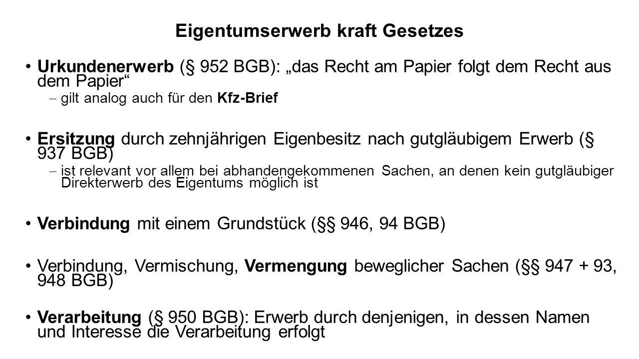 Eigentumserwerb kraft Gesetzes Urkundenerwerb (§ 952 BGB): das Recht am Papier folgt dem Recht aus dem Papier gilt analog auch für den Kfz-Brief Ersit