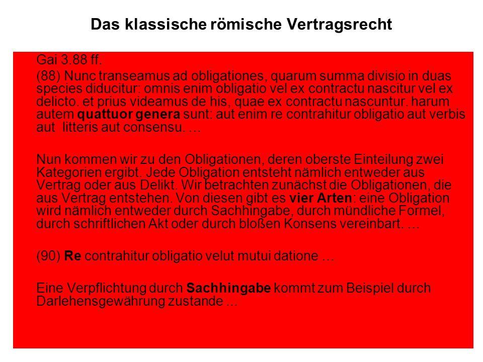 Das klassische römische Vertragsrecht Gai 3.88 ff. (88) Nunc transeamus ad obligationes, quarum summa divisio in duas species diducitur: omnis enim ob