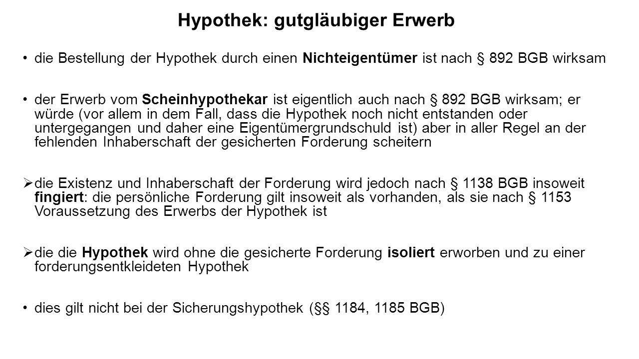 Hypothek: gutgläubiger Erwerb die Bestellung der Hypothek durch einen Nichteigentümer ist nach § 892 BGB wirksam der Erwerb vom Scheinhypothekar ist e