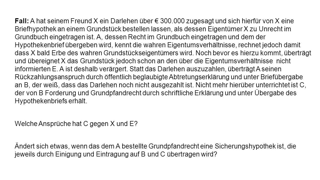 Fall: A hat seinem Freund X ein Darlehen über 300.000 zugesagt und sich hierfür von X eine Briefhypothek an einem Grundstück bestellen lassen, als des