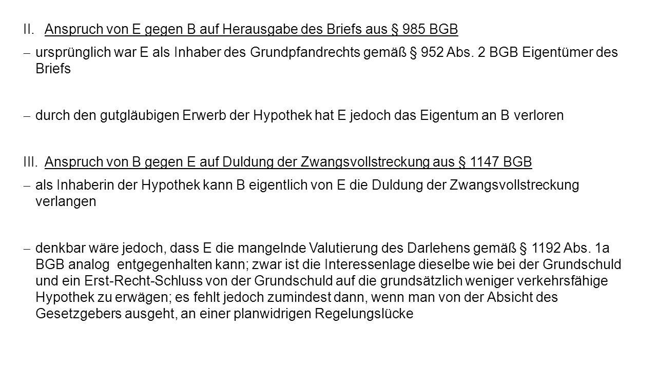II.Anspruch von E gegen B auf Herausgabe des Briefs aus § 985 BGB ursprünglich war E als Inhaber des Grundpfandrechts gemäß § 952 Abs. 2 BGB Eigentüme