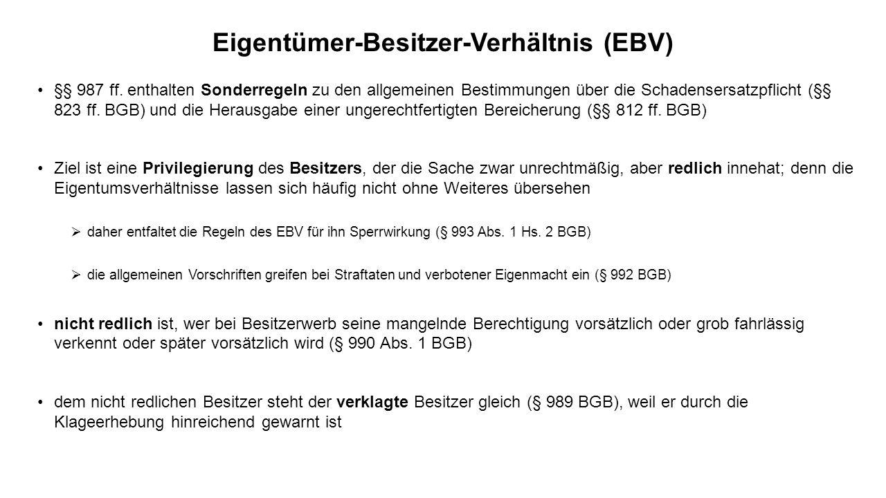 Eigentümer-Besitzer-Verhältnis (EBV) §§ 987 ff. enthalten Sonderregeln zu den allgemeinen Bestimmungen über die Schadensersatzpflicht (§§ 823 ff. BGB)