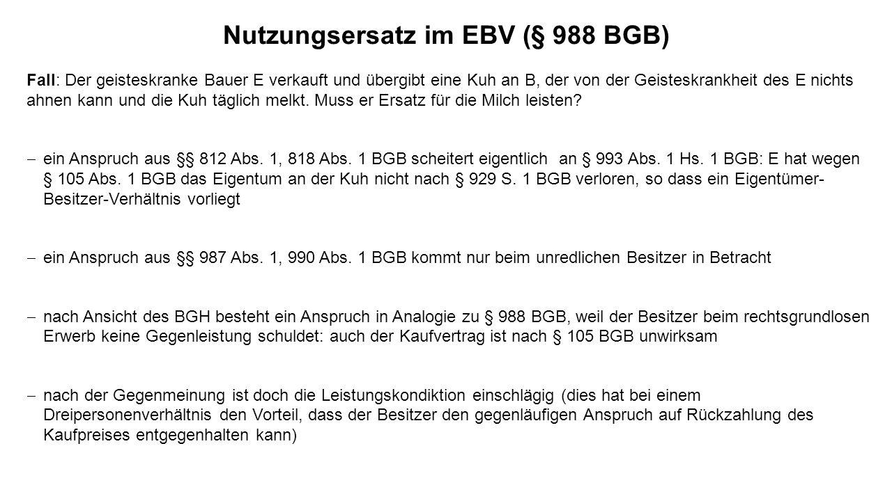 Nutzungsersatz im EBV (§ 988 BGB) Fall: Der geisteskranke Bauer E verkauft und übergibt eine Kuh an B, der von der Geisteskrankheit des E nichts ahnen