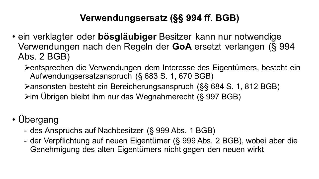 Verwendungsersatz (§§ 994 ff. BGB) ein verklagter oder bösgläubiger Besitzer kann nur notwendige Verwendungen nach den Regeln der GoA ersetzt verlange