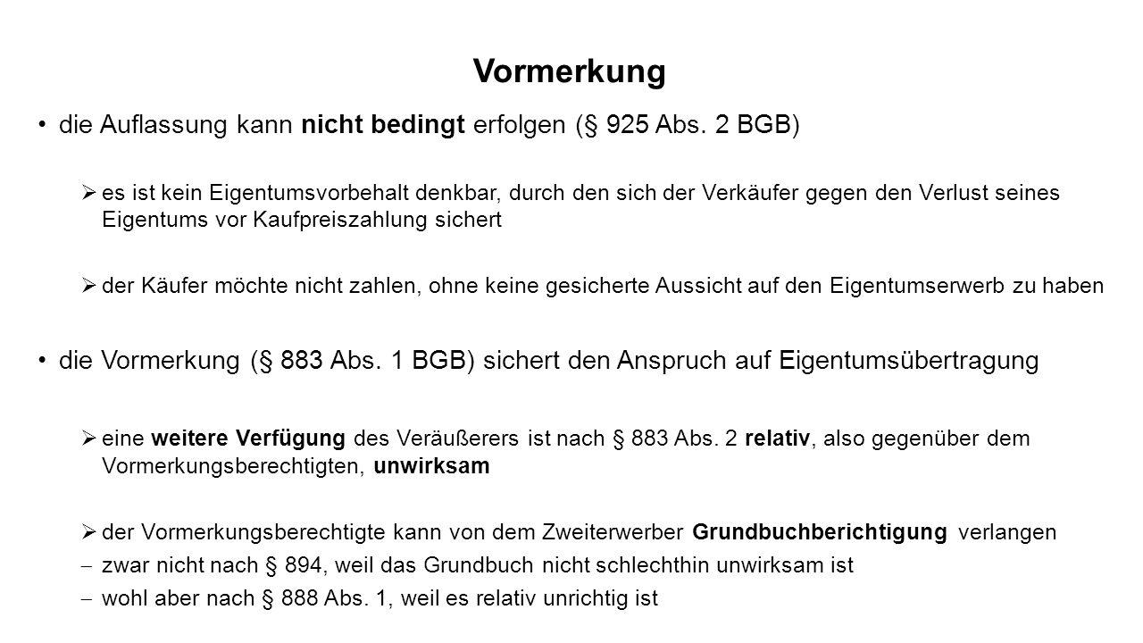 Vormerkung die Auflassung kann nicht bedingt erfolgen (§ 925 Abs. 2 BGB) es ist kein Eigentumsvorbehalt denkbar, durch den sich der Verkäufer gegen de