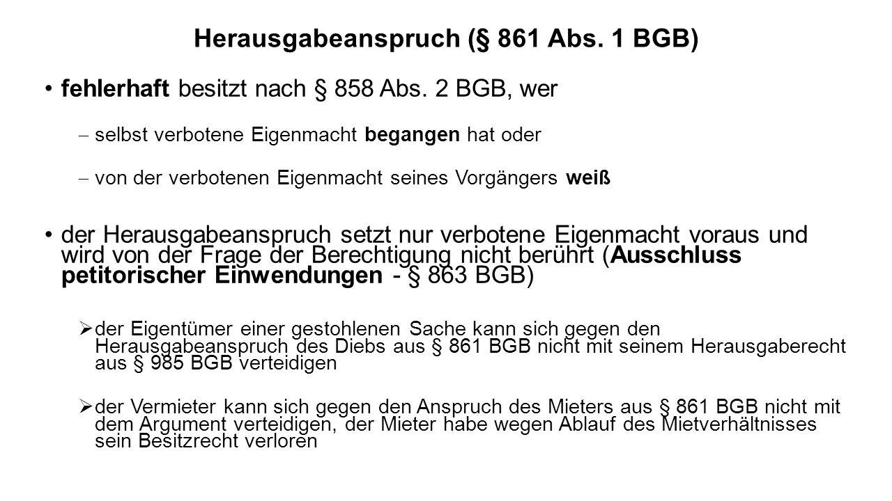 Herausgabeanspruch (§ 861 Abs. 1 BGB) fehlerhaft besitzt nach § 858 Abs. 2 BGB, wer selbst verbotene Eigenmacht begangen hat oder von der verbotenen E