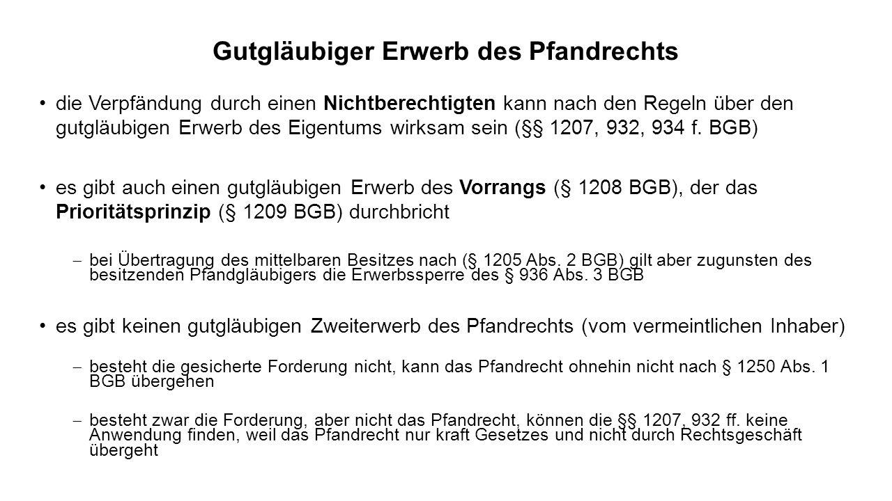 Gutgläubiger Erwerb des Pfandrechts die Verpfändung durch einen Nichtberechtigten kann nach den Regeln über den gutgläubigen Erwerb des Eigentums wirksam sein (§§ 1207, 932, 934 f.