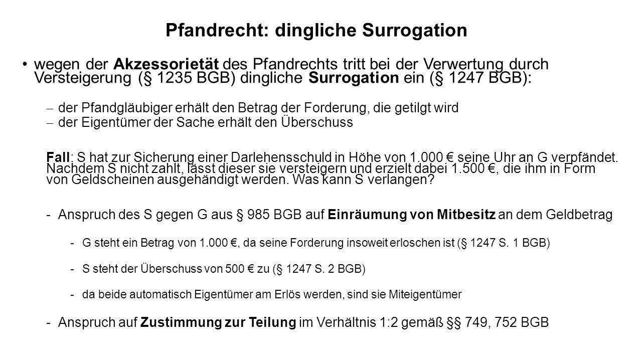 Pfandrecht: dingliche Surrogation wegen der Akzessorietät des Pfandrechts tritt bei der Verwertung durch Versteigerung (§ 1235 BGB) dingliche Surrogat
