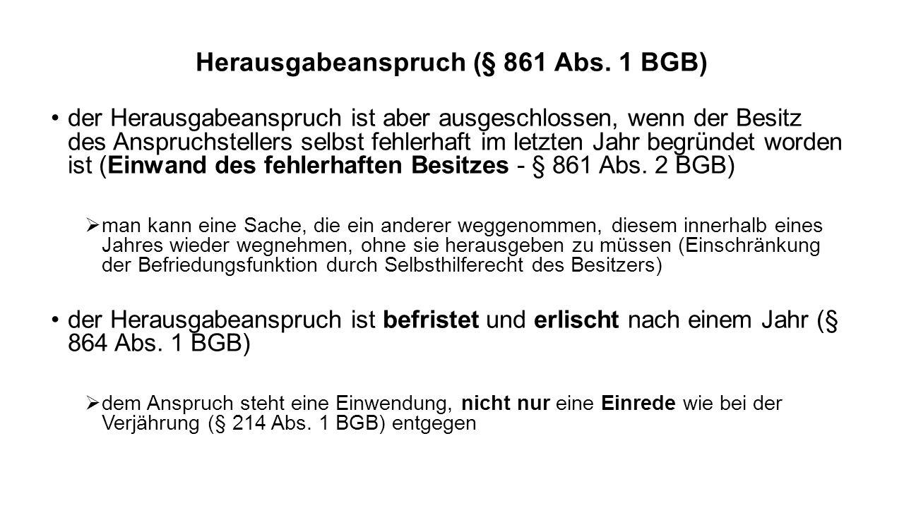 Herausgabeanspruch (§ 861 Abs. 1 BGB) der Herausgabeanspruch ist aber ausgeschlossen, wenn der Besitz des Anspruchstellers selbst fehlerhaft im letzte