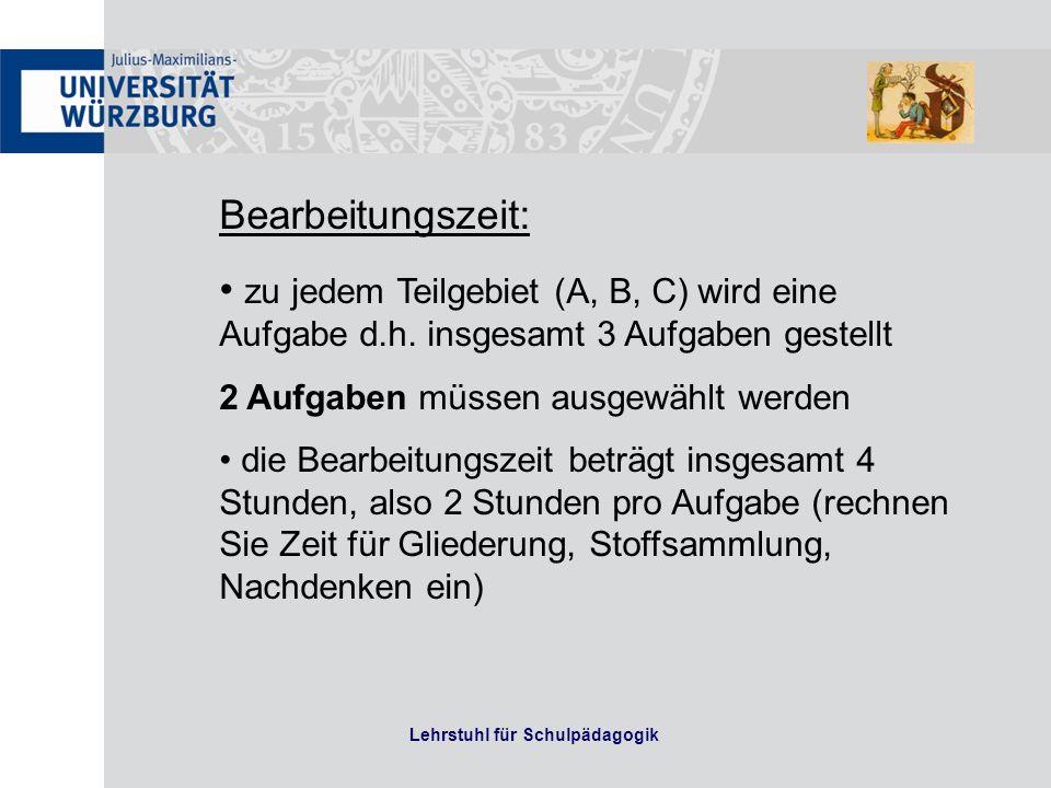 Lehrstuhl für Schulpädagogik Bearbeitungszeit: zu jedem Teilgebiet (A, B, C) wird eine Aufgabe d.h.