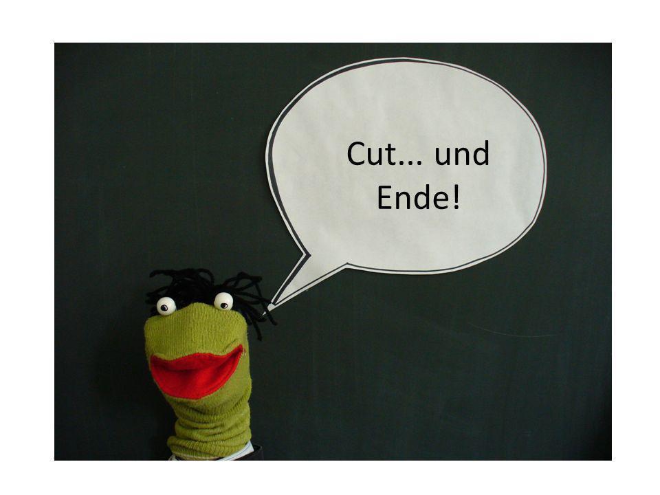 Cut... und Ende!
