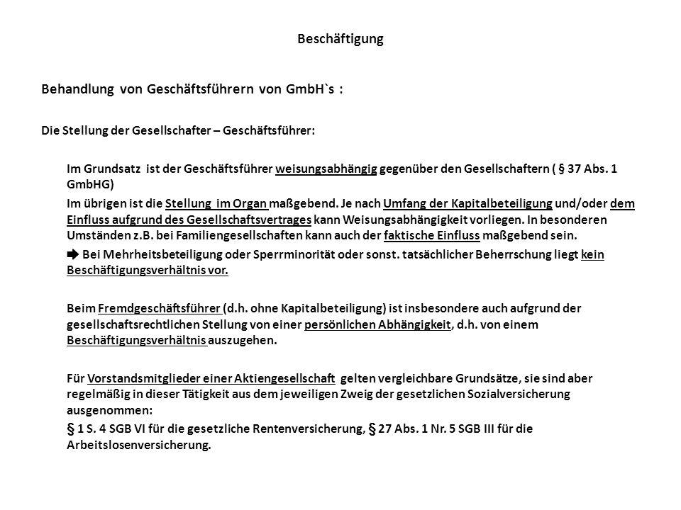 Beschäftigung Behandlung von Geschäftsführern von GmbH`s : Die Stellung der Gesellschafter – Geschäftsführer: Im Grundsatz ist der Geschäftsführer wei