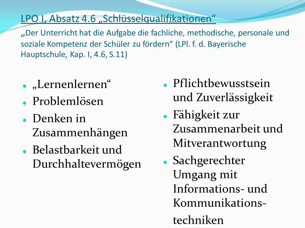 LPO I, Absatz 4.6 Schlüsselqualifikationen Der Unterricht hat die Aufgabe die fachliche, methodische, personale und soziale Kompetenz der Schüler zu fördern (LPl.