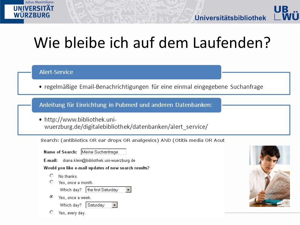 Wie bleibe ich auf dem Laufenden? regelmäßige Email-Benachrichtigungen für eine einmal eingegebene Suchanfrage Alert-Service http://www.bibliothek.uni