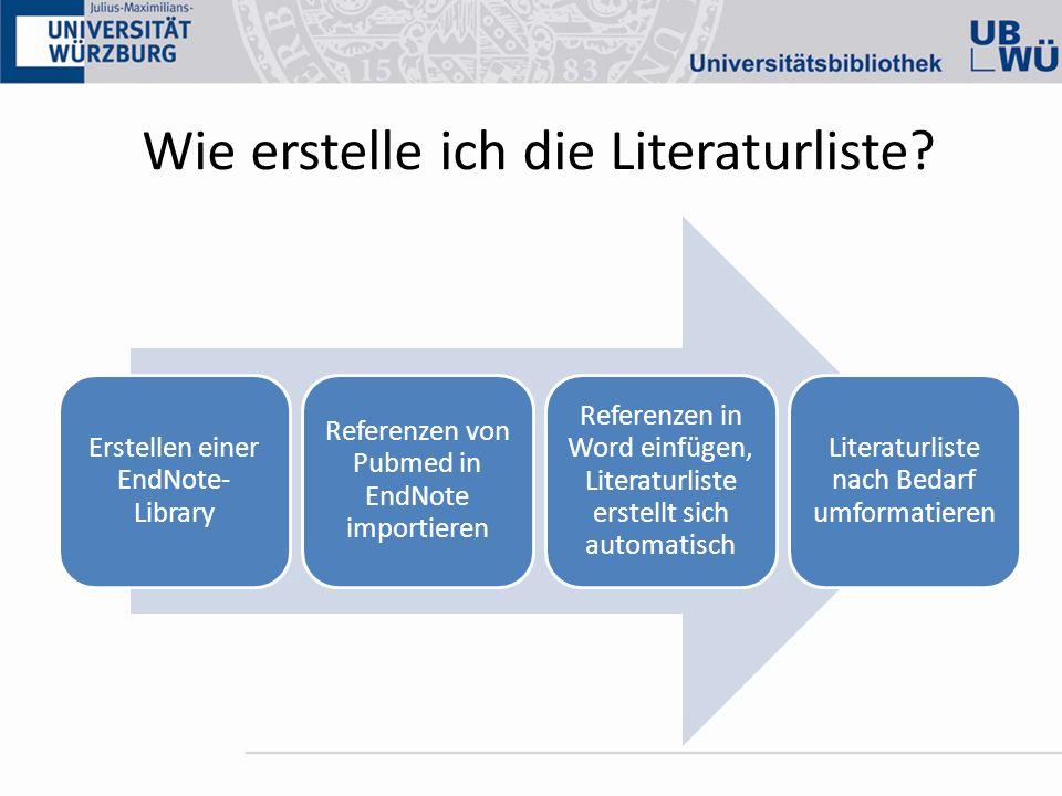 Erstellen einer EndNote- Library Referenzen von Pubmed in EndNote importieren Referenzen in Word einfügen, Literaturliste erstellt sich automatisch Li
