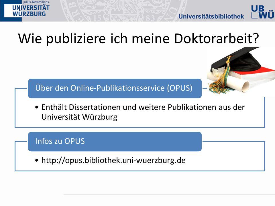 Wie publiziere ich meine Doktorarbeit? Enthält Dissertationen und weitere Publikationen aus der Universität Würzburg Über den Online-Publikationsservi
