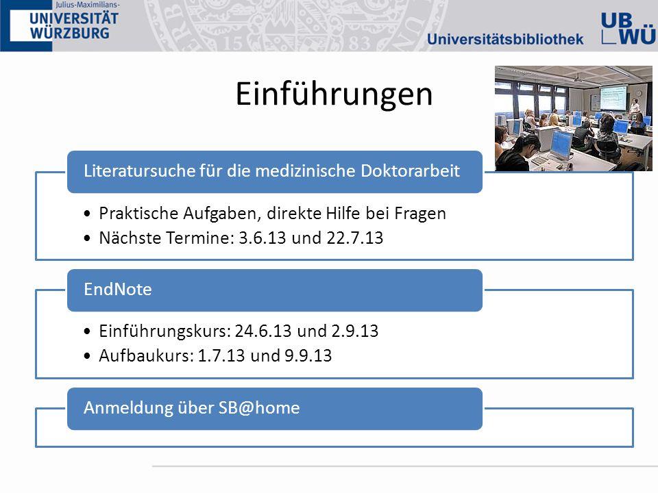 Einführungen Praktische Aufgaben, direkte Hilfe bei Fragen Nächste Termine: 3.6.13 und 22.7.13 Literatursuche für die medizinische Doktorarbeit Einfüh