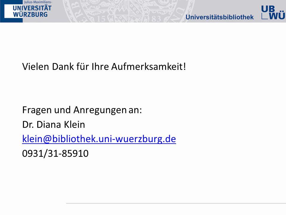 Vielen Dank für Ihre Aufmerksamkeit! Fragen und Anregungen an: Dr. Diana Klein klein@bibliothek.uni-wuerzburg.de 0931/31-85910