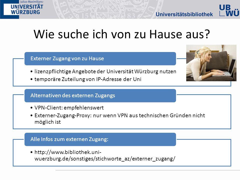 Wie suche ich von zu Hause aus? lizenzpflichtige Angebote der Universität Würzburg nutzen temporäre Zuteilung von IP-Adresse der Uni Externer Zugang v