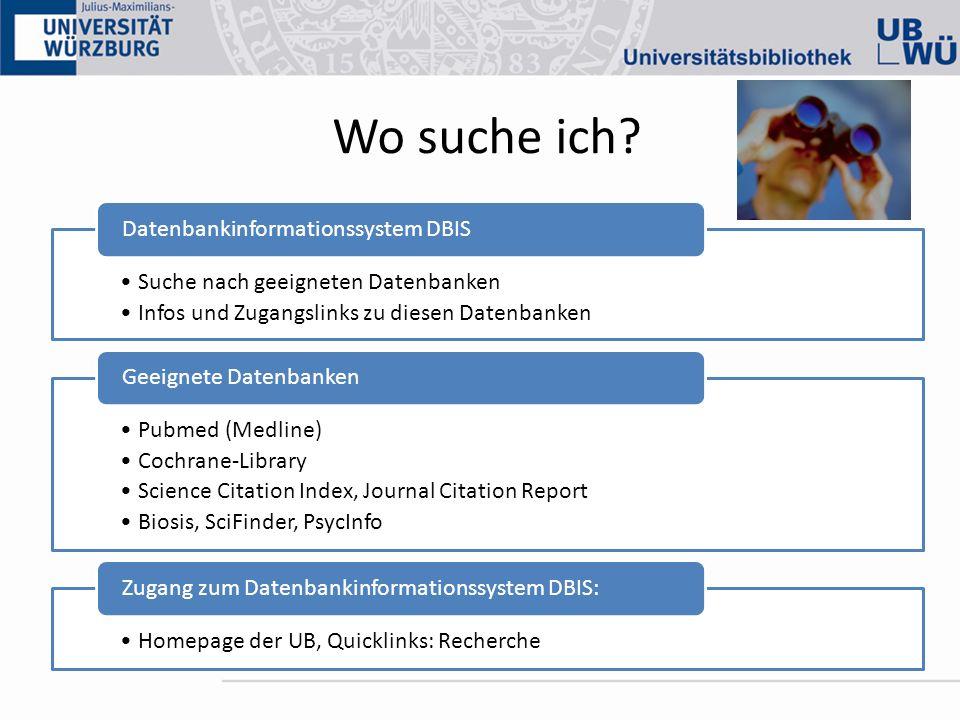 Wo suche ich? Suche nach geeigneten Datenbanken Infos und Zugangslinks zu diesen Datenbanken Datenbankinformationssystem DBIS Pubmed (Medline) Cochran