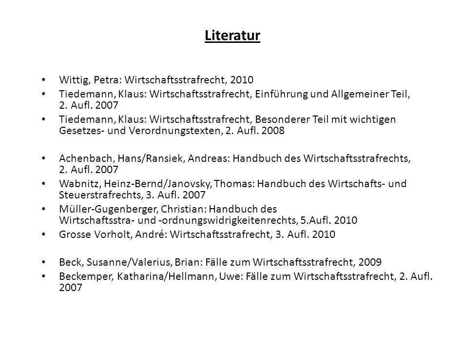 Literatur Wittig, Petra: Wirtschaftsstrafrecht, 2010 Tiedemann, Klaus: Wirtschaftsstrafrecht, Einführung und Allgemeiner Teil, 2. Aufl. 2007 Tiedemann