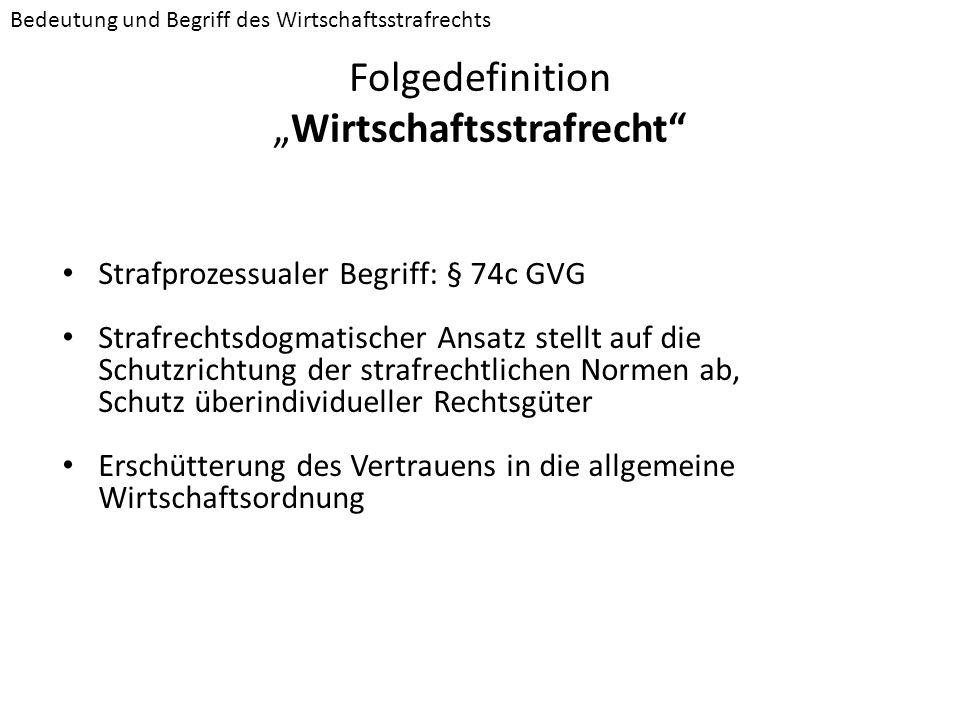 FolgedefinitionWirtschaftsstrafrecht Strafprozessualer Begriff: § 74c GVG Strafrechtsdogmatischer Ansatz stellt auf die Schutzrichtung der strafrechtl