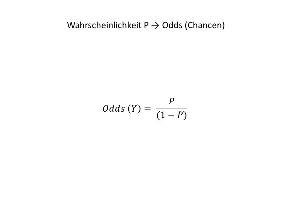 Wahrscheinlichkeiten, Gegenwahrscheinlichkeiten und Odds PiPi 1-P i Odds 0,010,990,010 0,10,90,111 0,20,80,250 0,30,70,429 0,40,60,667 0,5 1,000 0,60,41,500 0,70,32,333 0,80,24,000 0,90,19,000 0,990,0199,000