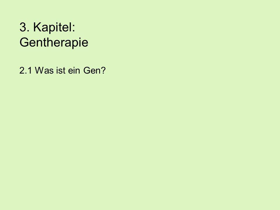 3. Kapitel: Gentherapie 2.1 Was ist ein Gen?