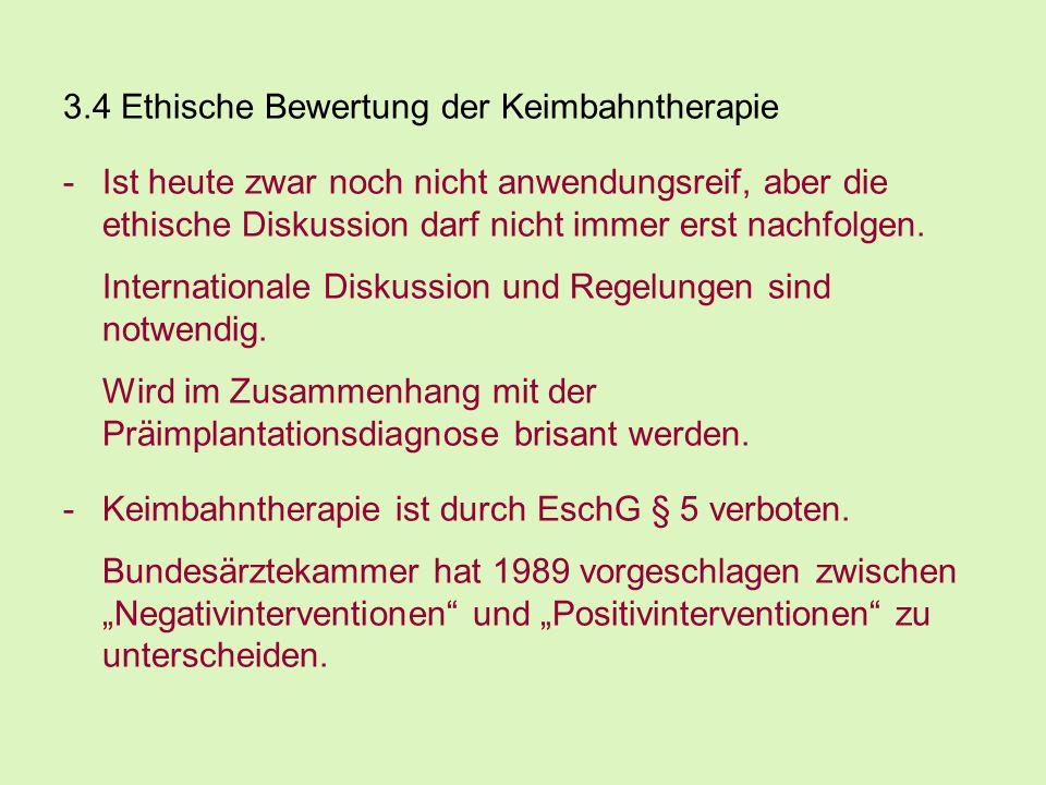 3.4 Ethische Bewertung der Keimbahntherapie -Ist heute zwar noch nicht anwendungsreif, aber die ethische Diskussion darf nicht immer erst nachfolgen.