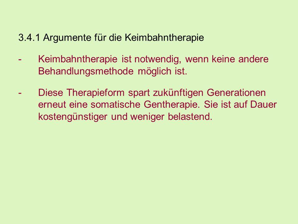 3.4.1 Argumente für die Keimbahntherapie -Keimbahntherapie ist notwendig, wenn keine andere Behandlungsmethode möglich ist.