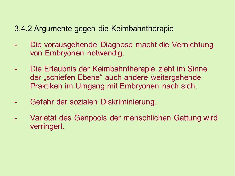 3.4.2 Argumente gegen die Keimbahntherapie -Die vorausgehende Diagnose macht die Vernichtung von Embryonen notwendig.
