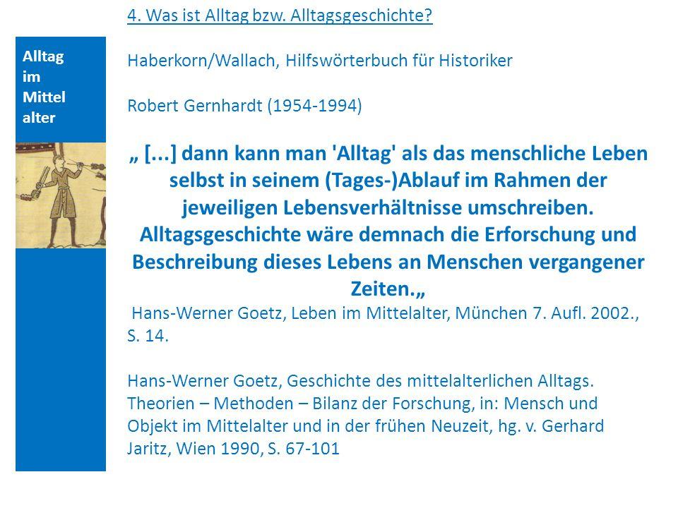 Alltag im Mittel alter 4. Was ist Alltag bzw. Alltagsgeschichte? Haberkorn/Wallach, Hilfswörterbuch für Historiker Robert Gernhardt (1954-1994) [...]