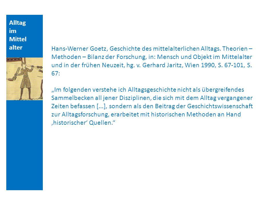 Alltag im Mittel alter Hans-Werner Goetz, Geschichte des mittelalterlichen Alltags. Theorien – Methoden – Bilanz der Forschung, in: Mensch und Objekt