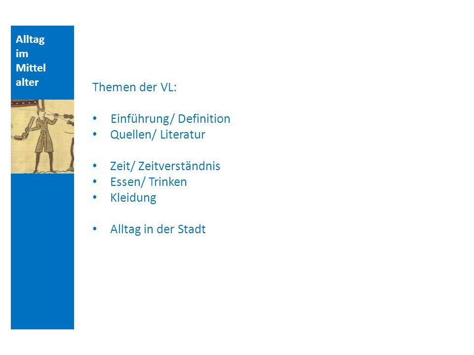 Alltag im Mittel alter Themen der VL: Einführung/ Definition Quellen/ Literatur Zeit/ Zeitverständnis Essen/ Trinken Kleidung Alltag in der Stadt