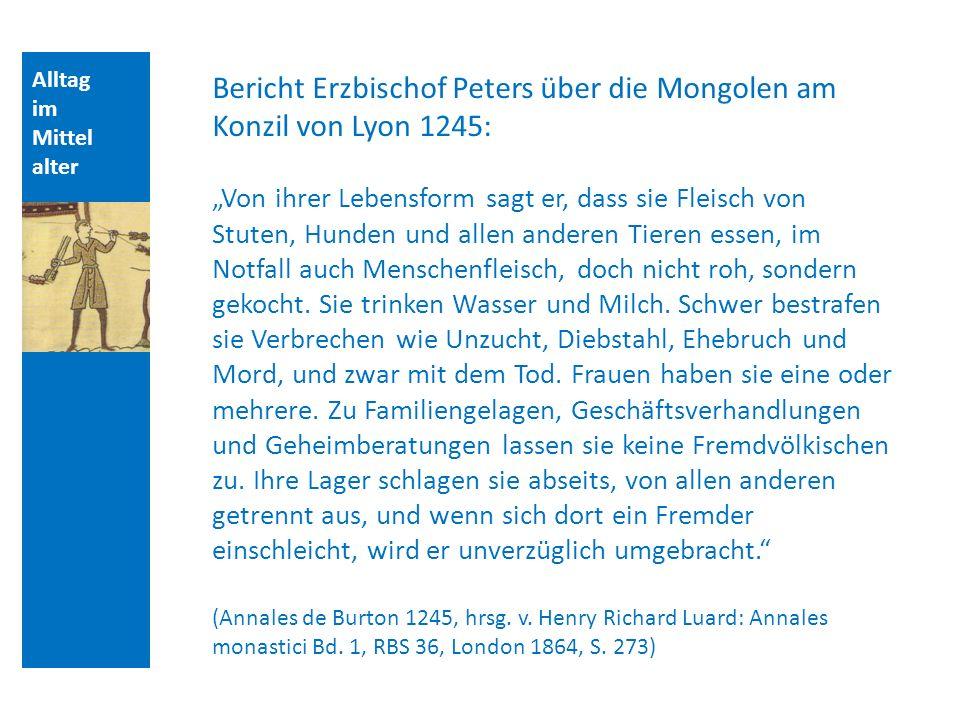 Alltag im Mittel alter Bericht Erzbischof Peters über die Mongolen am Konzil von Lyon 1245: Von ihrer Lebensform sagt er, dass sie Fleisch von Stuten,