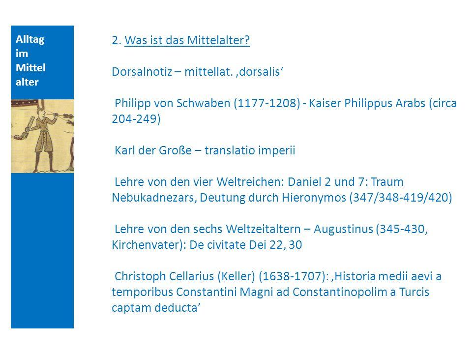 Alltag im Mittel alter 2. Was ist das Mittelalter? Dorsalnotiz – mittellat. dorsalis Philipp von Schwaben (1177-1208) - Kaiser Philippus Arabs (circa