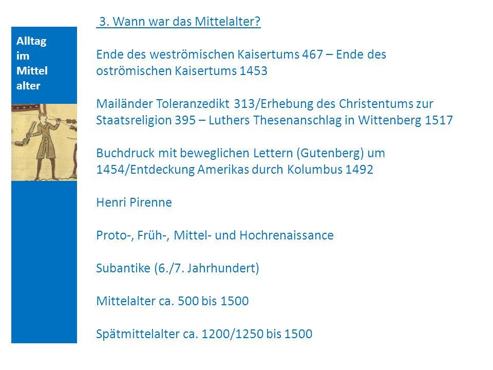 Alltag im Mittel alter 3. Wann war das Mittelalter? Ende des weströmischen Kaisertums 467 – Ende des oströmischen Kaisertums 1453 Mailänder Toleranzed