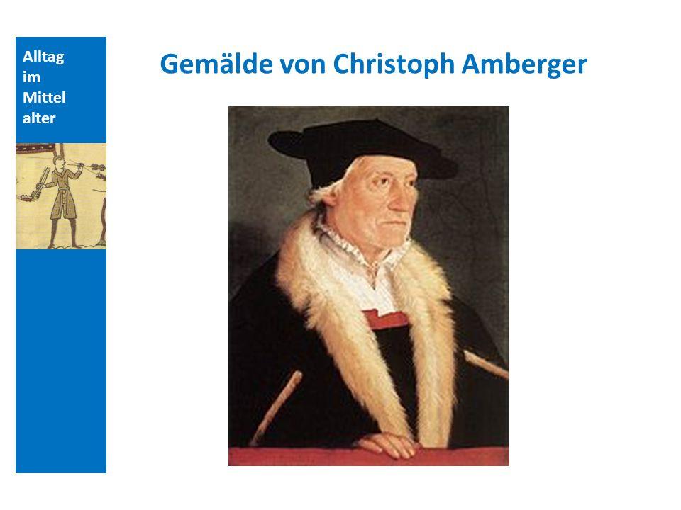 Alltag im Mittel alter Gemälde von Christoph Amberger