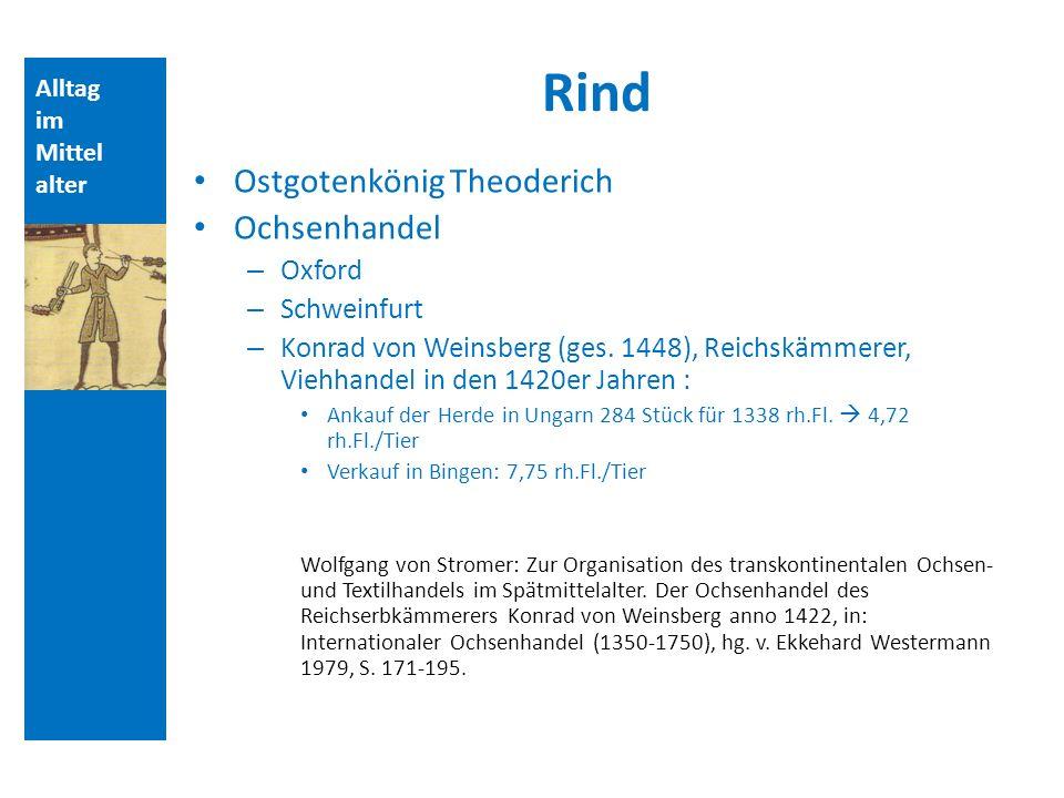 Alltag im Mittel alter Rind Ostgotenkönig Theoderich Ochsenhandel – Oxford – Schweinfurt – Konrad von Weinsberg (ges.